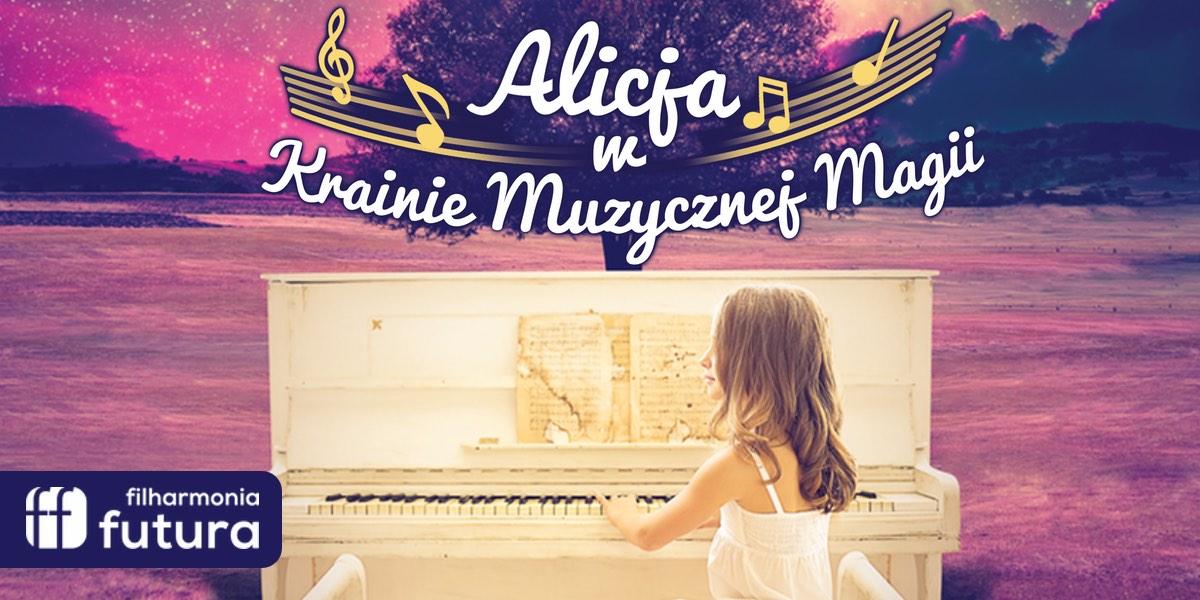 """""""Alicja w krainie muzycznej magii"""", Filharmonia Podkarpacka, wiek 6+"""