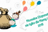 Muzealne Eksponaty – nie tylko dla Mamy i Taty 2018!