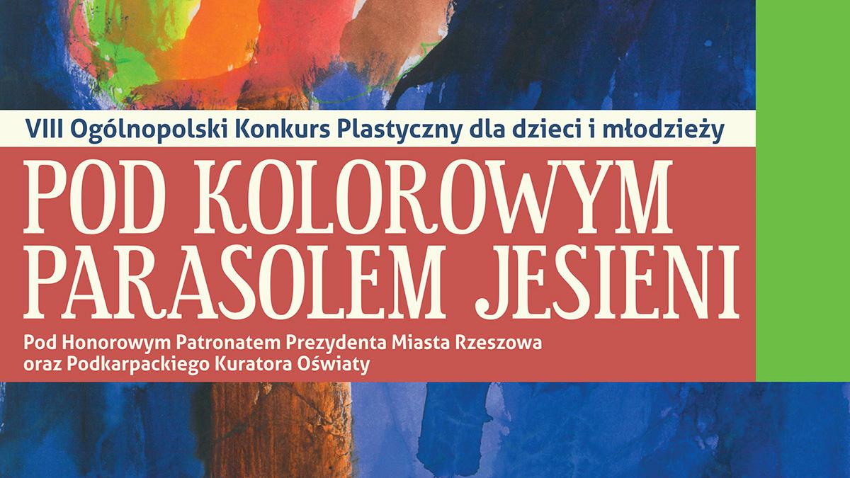 """VIII Ogólnopolski Konkursu Plastyczny dla dzieci i młodzieży """"Pod Kolorowym Parasolem Jesieni"""""""